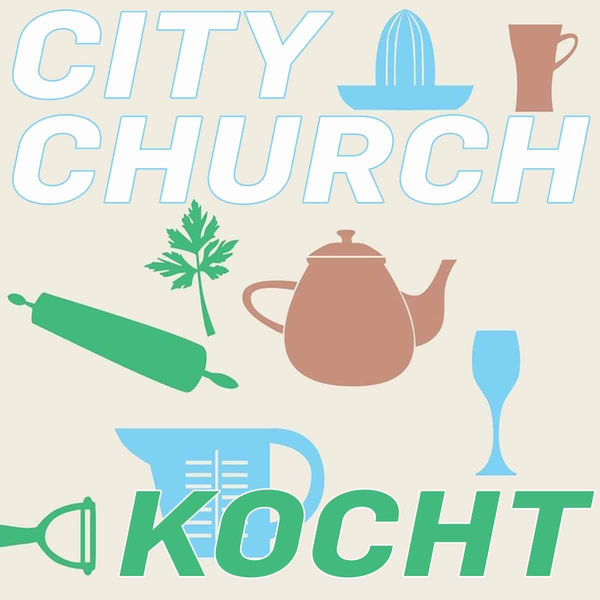 CityChurch kocht / 28. Juni